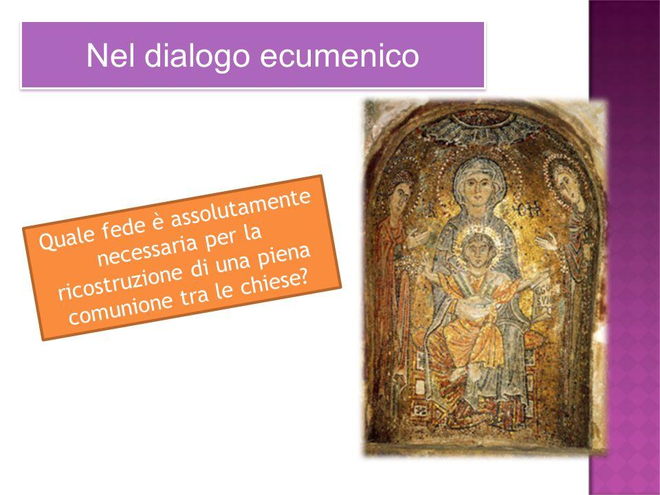 Nel dialogo ecumenico Quale fede è assolutamente necessaria per la ricostruzione di una piena comunione tra le chiese