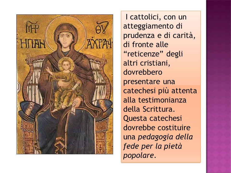 I cattolici, con un atteggiamento di prudenza e di carità, di fronte alle reticenze degli altri cristiani, dovrebbero presentare una catechesi più attenta alla testimonianza della Scrittura.