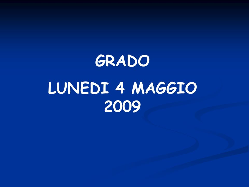 GRADO LUNEDI 4 MAGGIO 2009