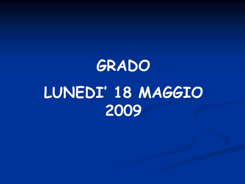 GRADO LUNEDI' 18 MAGGIO 2009