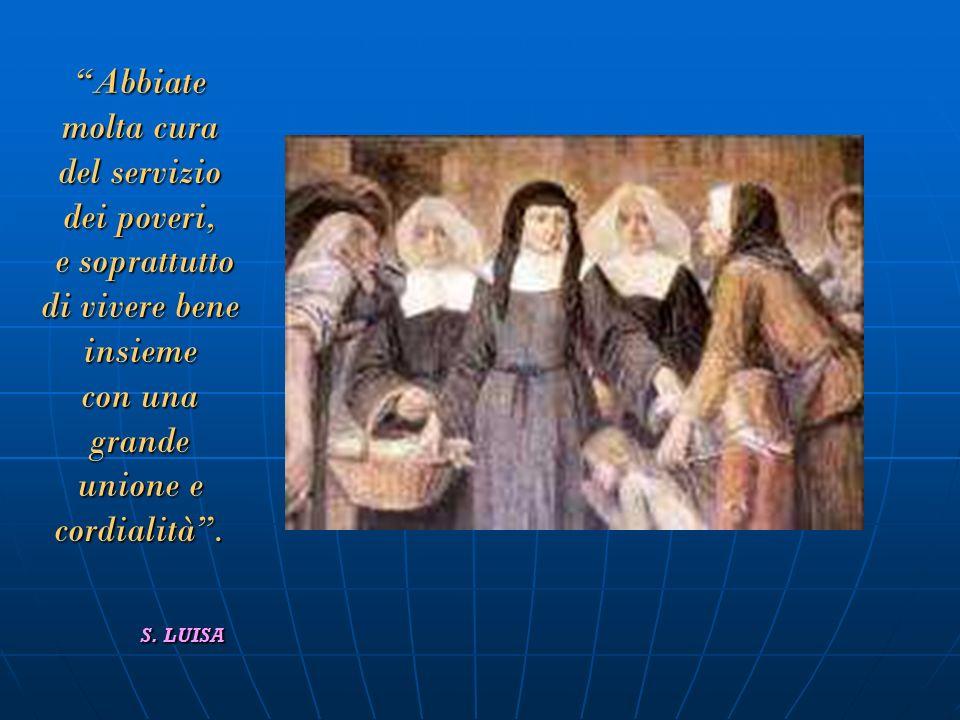 Abbiate molta cura del servizio dei poveri, e soprattutto di vivere bene insieme con una grande unione e cordialità .