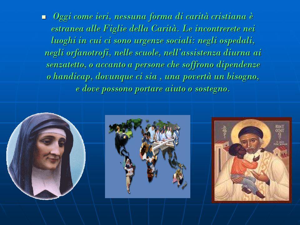 Oggi come ieri, nessuna forma di carità cristiana è estranea alle Figlie della Carità.