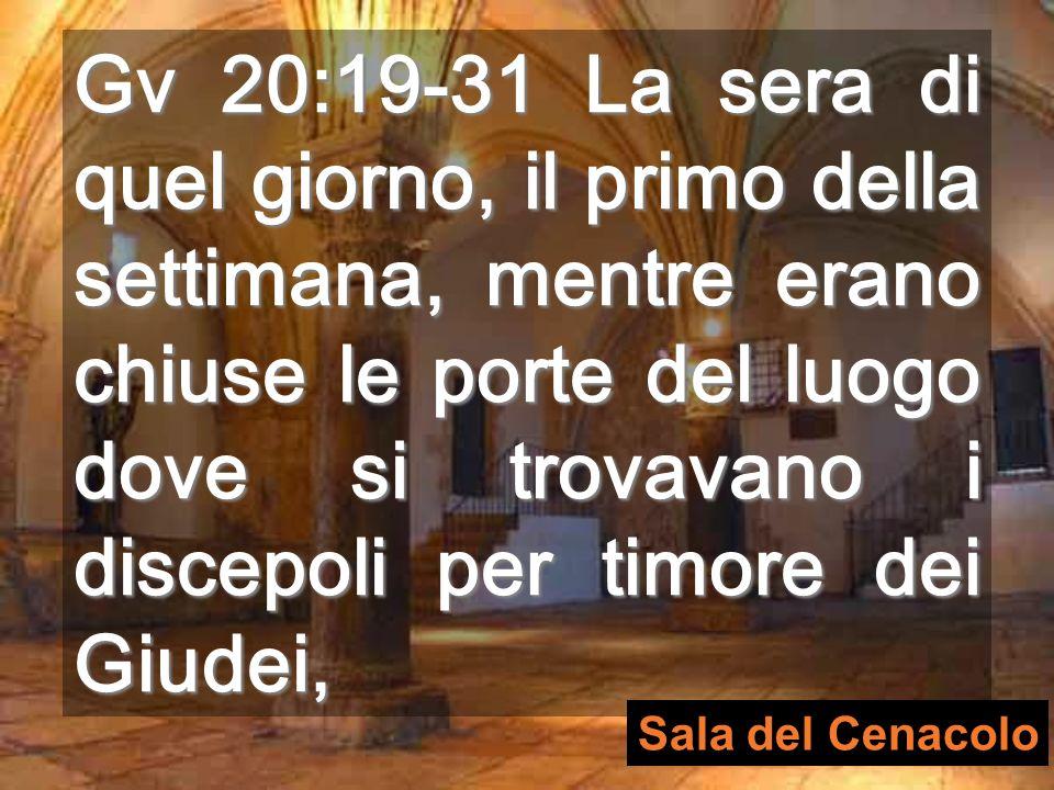 Gv 20:19-31 La sera di quel giorno, il primo della settimana, mentre erano chiuse le porte del luogo dove si trovavano i discepoli per timore dei Giudei,