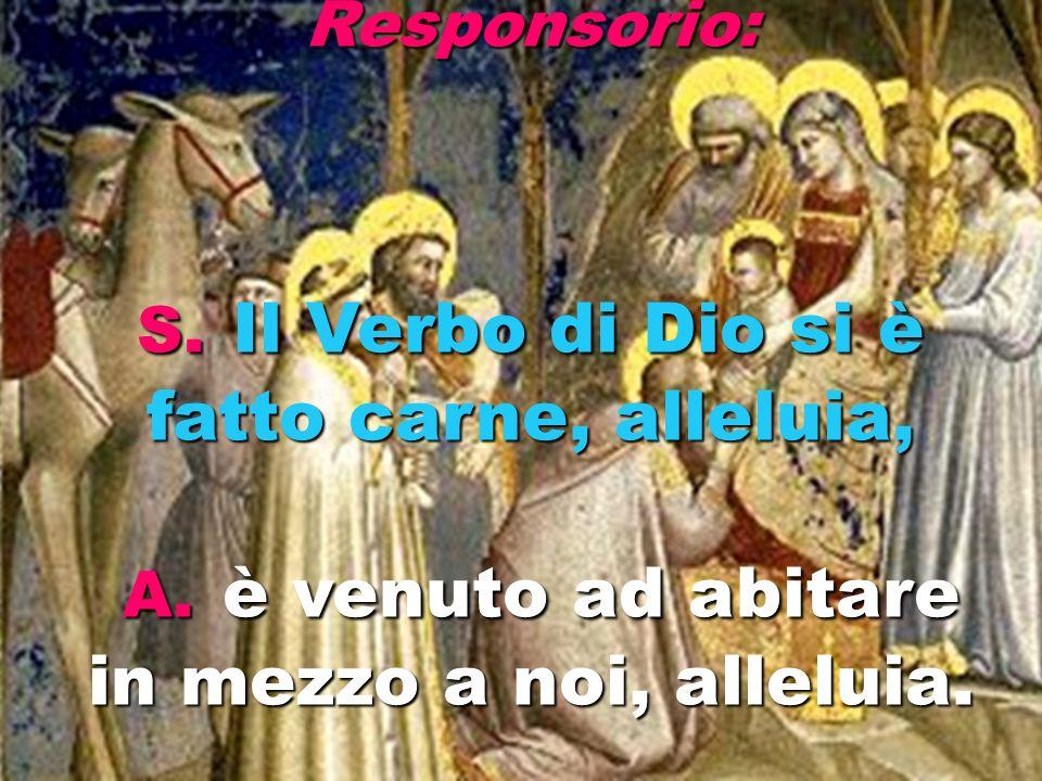 Responsorio: S. Il Verbo di Dio si è fatto carne, alleluia, A.