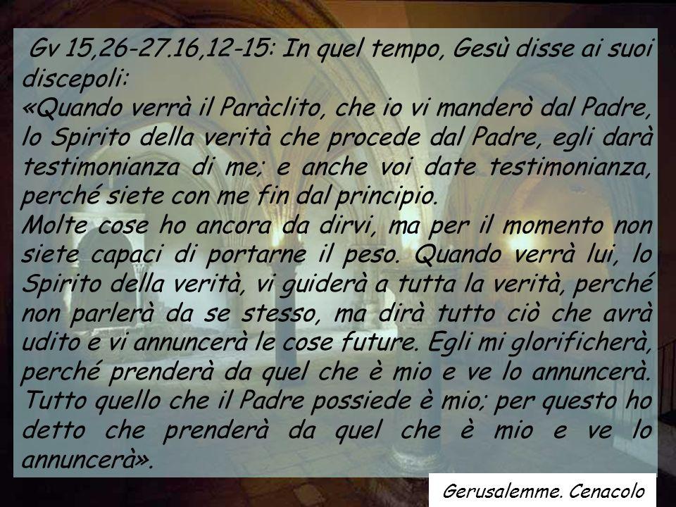 Gv 15,26-27.16,12-15: In quel tempo, Gesù disse ai suoi discepoli:
