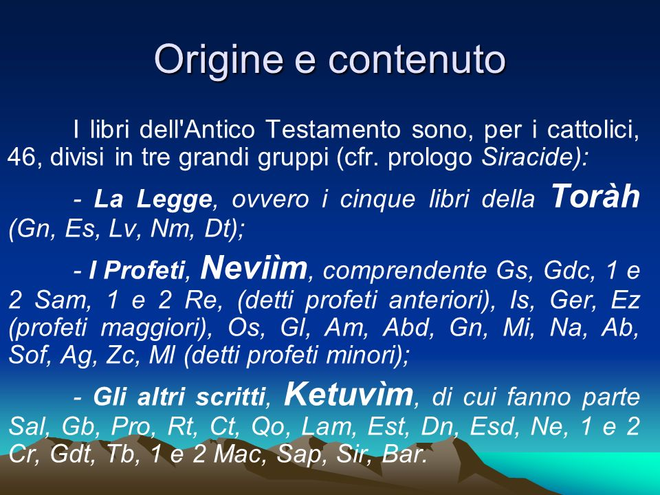 Origine e contenutoI libri dell Antico Testamento sono, per i cattolici, 46, divisi in tre grandi gruppi (cfr. prologo Siracide):