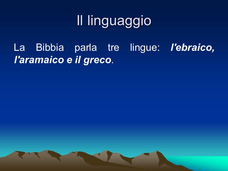 Il linguaggio La Bibbia parla tre lingue: l ebraico, l aramaico e il greco.