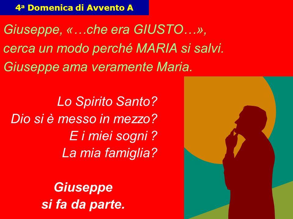 Giuseppe, «…che era GIUSTO…», cerca un modo perché MARIA si salvi.