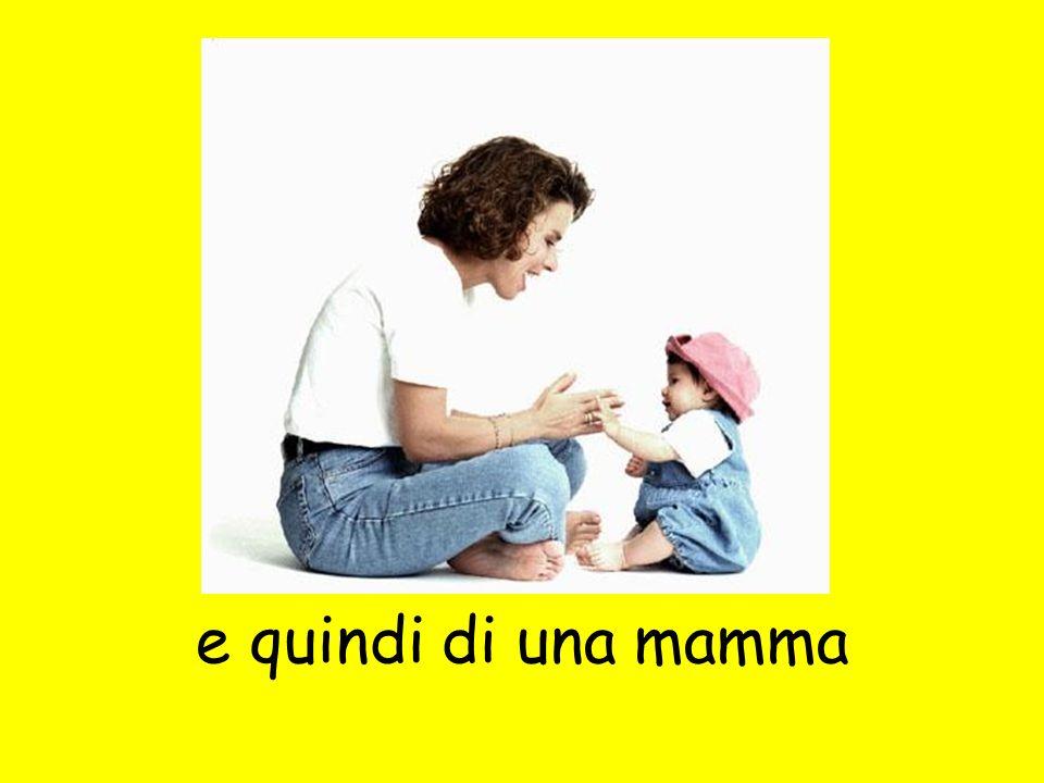 e quindi di una mamma
