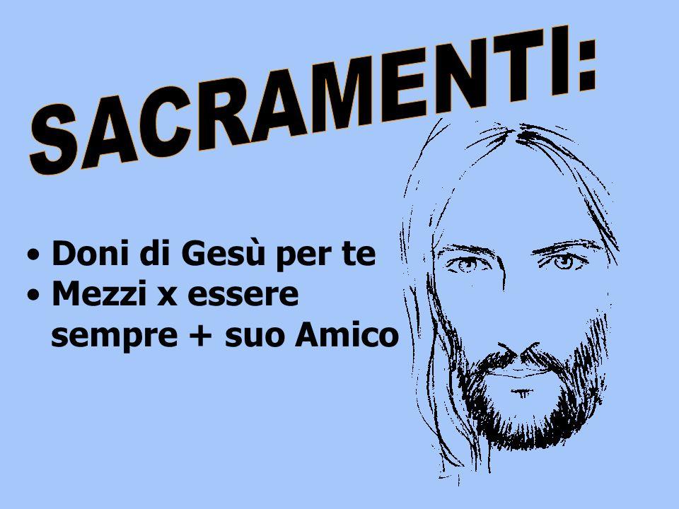 SACRAMENTI: Doni di Gesù per te Mezzi x essere sempre + suo Amico