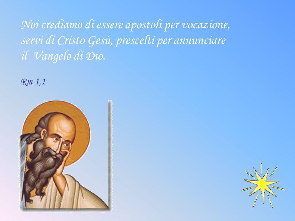Noi crediamo di essere apostoli per vocazione,