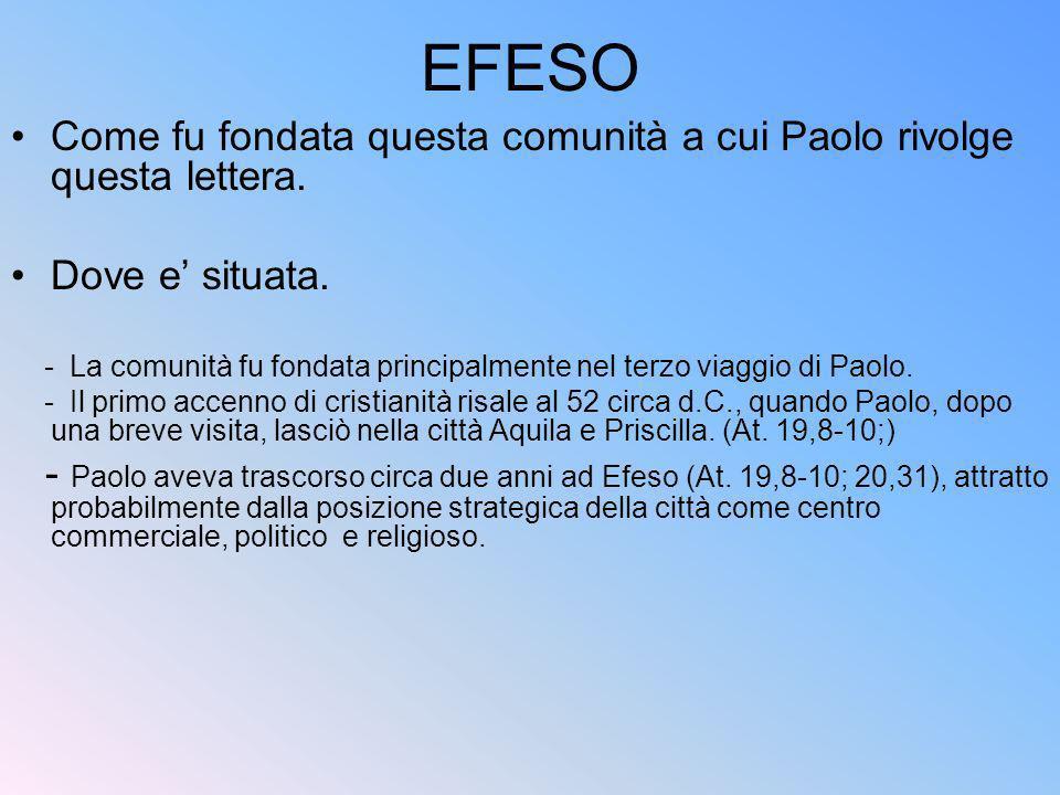 EFESO Come fu fondata questa comunità a cui Paolo rivolge questa lettera. Dove e' situata.
