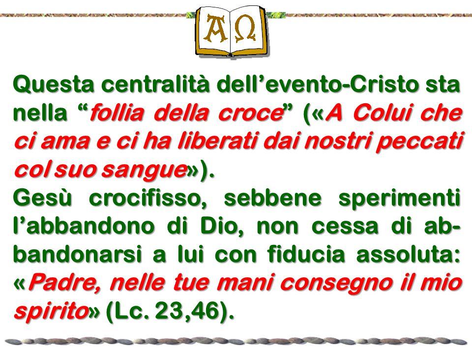 Questa centralità dell'evento-Cristo sta nella follia della croce («A Colui che ci ama e ci ha liberati dai nostri peccati col suo sangue»).
