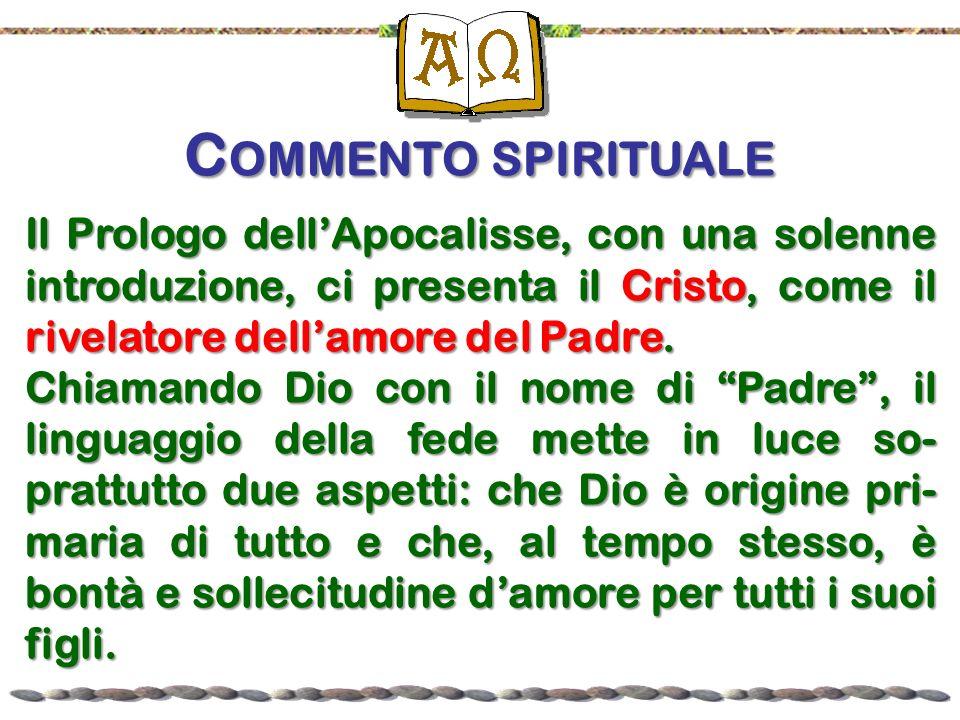Commento spirituale Il Prologo dell'Apocalisse, con una solenne introduzione, ci presenta il Cristo, come il rivelatore dell'amore del Padre.