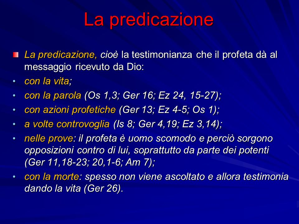 La predicazione La predicazione, cioè la testimonianza che il profeta dà al messaggio ricevuto da Dio: