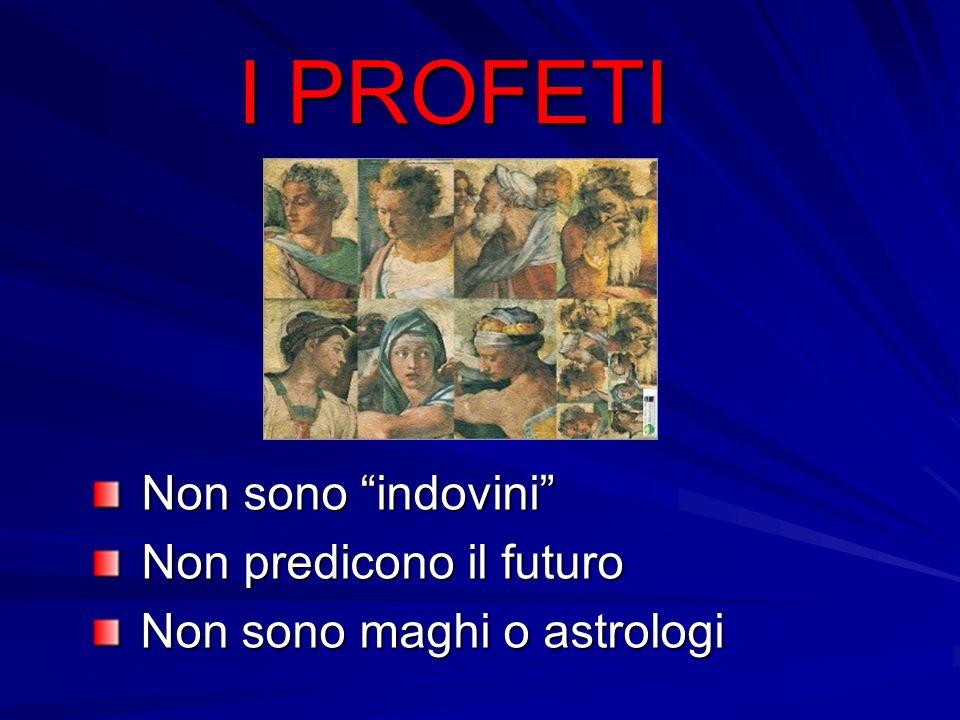 I PROFETI Non sono indovini Non predicono il futuro