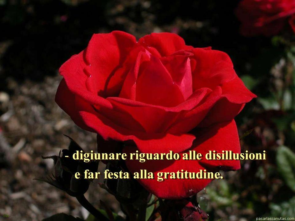 digiunare riguardo alle disillusioni e far festa alla gratitudine.