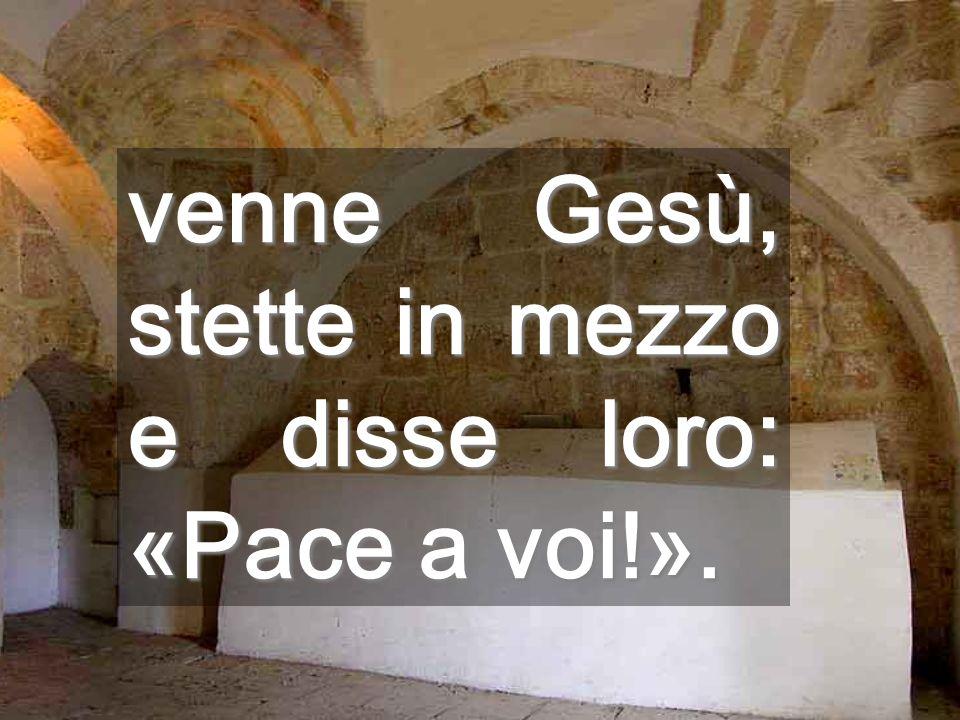 venne Gesù, stette in mezzo e disse loro: «Pace a voi!».