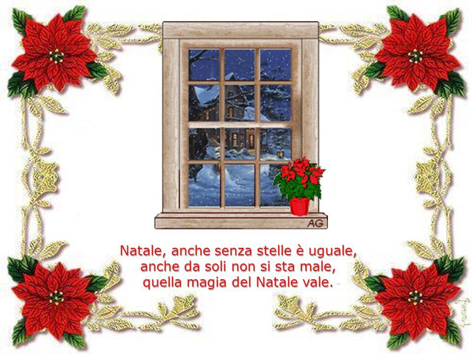 Natale, anche senza stelle è uguale, anche da soli non si sta male, quella magia del Natale vale.