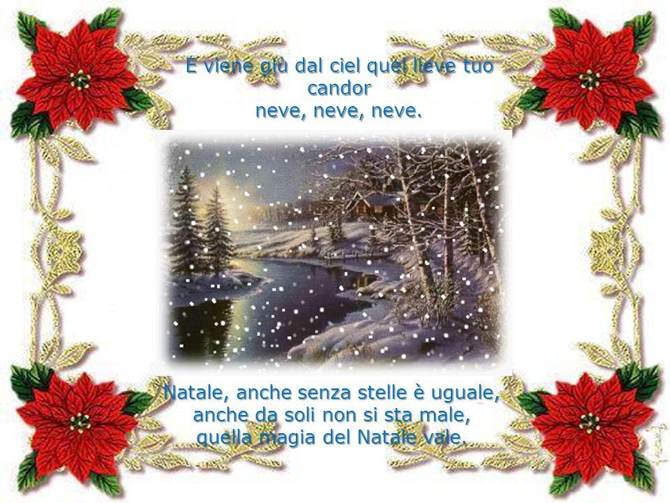 E viene giù dal ciel quel lieve tuo candor neve, neve, neve.