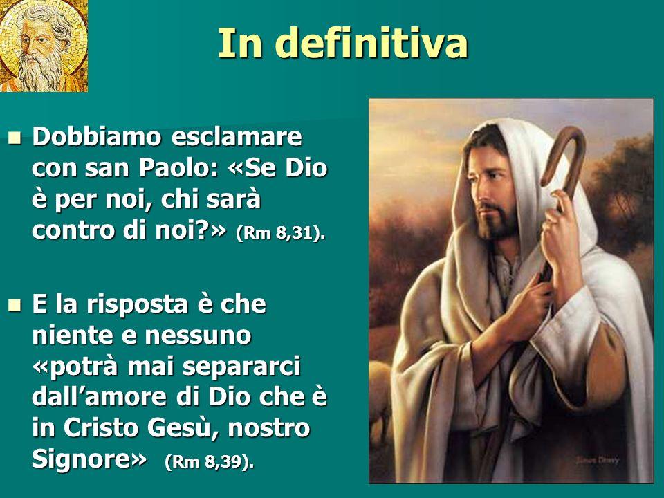 In definitiva Pausa. Dobbiamo esclamare con san Paolo: «Se Dio è per noi, chi sarà contro di noi » (Rm 8,31).