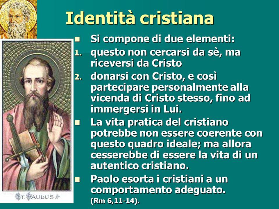 Identità cristiana Si compone di due elementi: