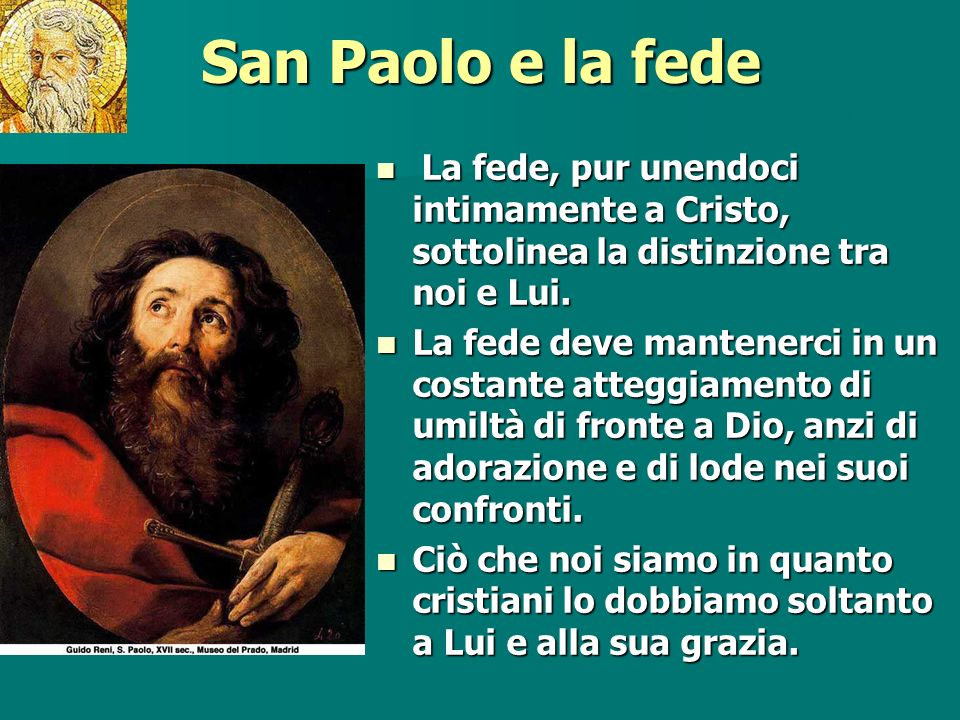 San Paolo e la fede Pausa. La fede, pur unendoci intimamente a Cristo, sottolinea la distinzione tra noi e Lui.
