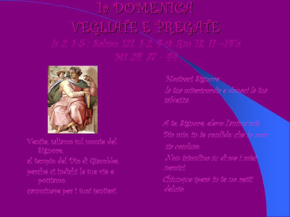 1a DOMENICA VEGLIATE E PREGATE Is 2, 1-5 ; Salmo 121, 1-2; 4-9; Rm 13, 11 –14°a Mt 24,