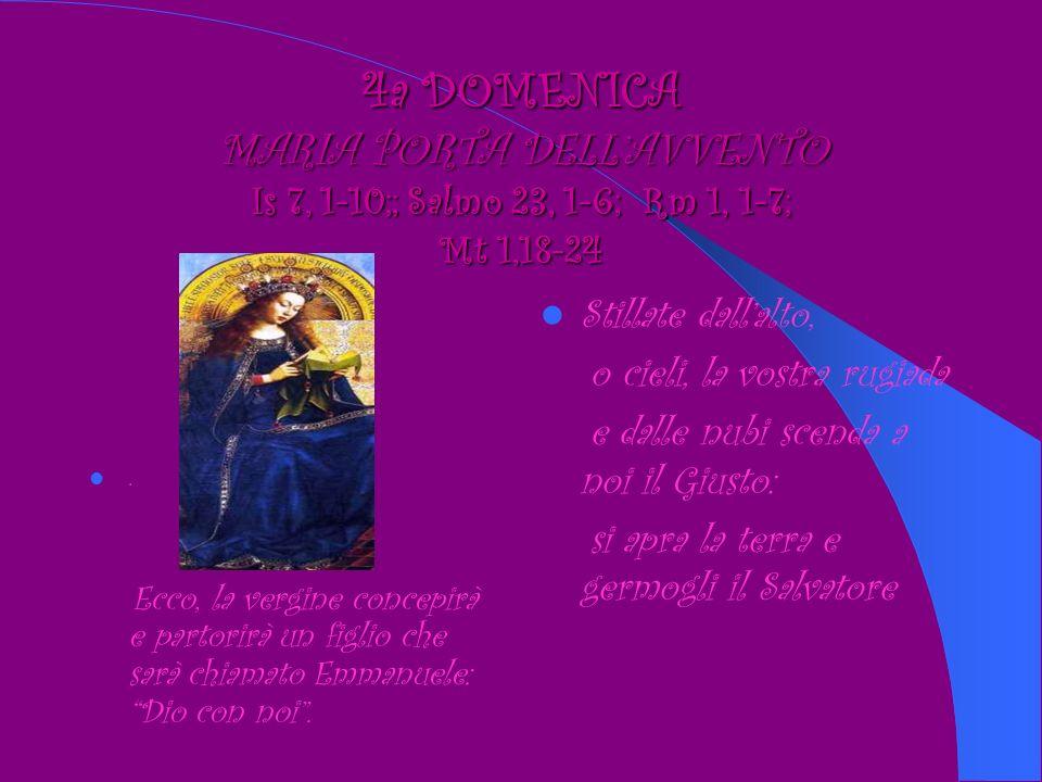 4a DOMENICA MARIA PORTA DELL'AVVENTO Is 7, 1-10;; Salmo 23, 1-6; Rm 1, 1-7; Mt 1,18-24