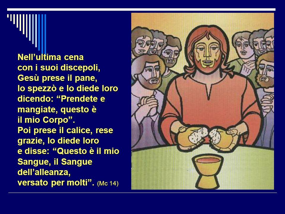 Nell'ultima cena con i suoi discepoli, Gesù prese il pane, lo spezzò e lo diede loro dicendo: Prendete e mangiate, questo è il mio Corpo .
