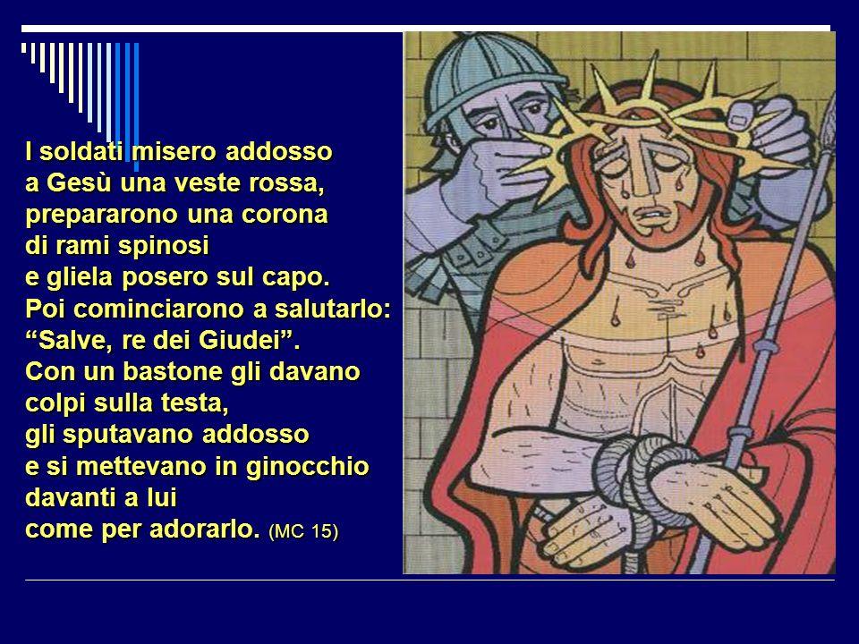 I soldati misero addosso a Gesù una veste rossa, prepararono una corona di rami spinosi e gliela posero sul capo.