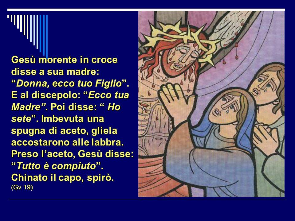 Gesù morente in croce disse a sua madre: Donna, ecco tuo Figlio