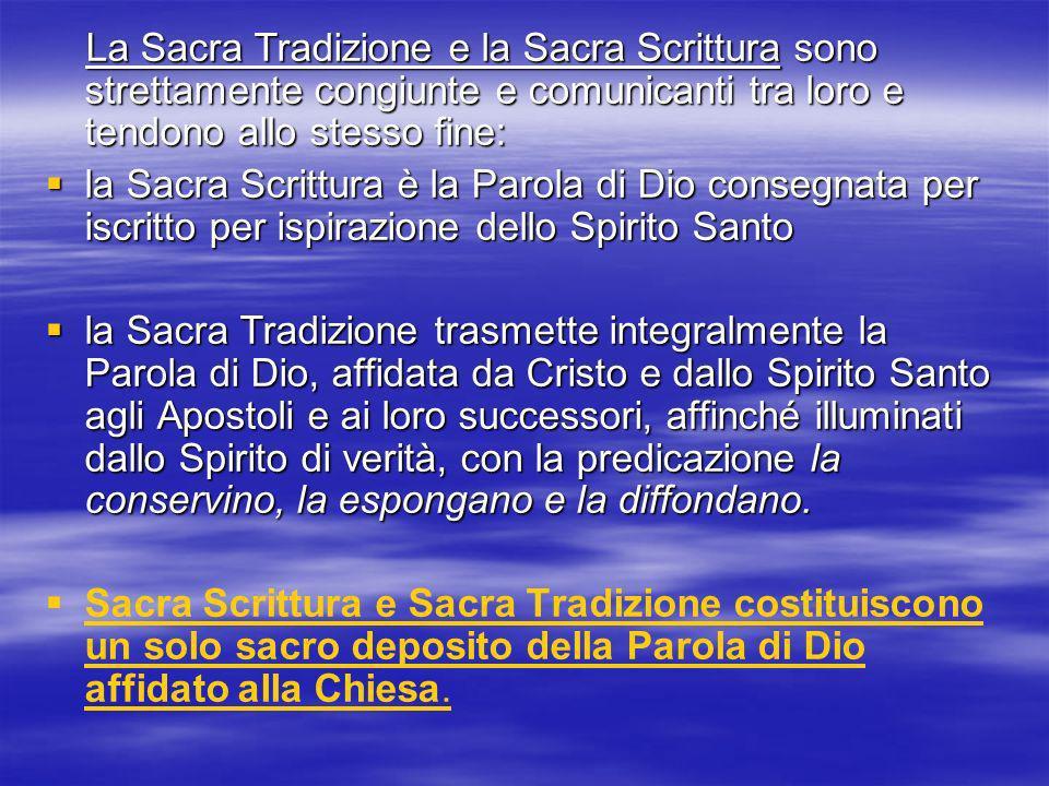 La Sacra Tradizione e la Sacra Scrittura sono strettamente congiunte e comunicanti tra loro e tendono allo stesso fine: