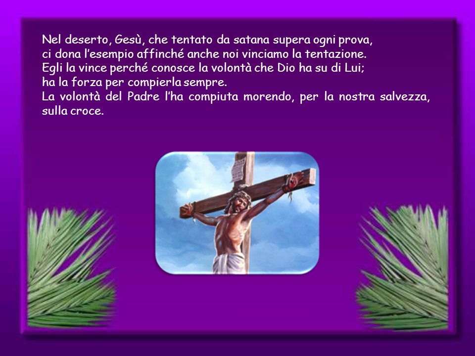 Nel deserto, Gesù, che tentato da satana supera ogni prova,