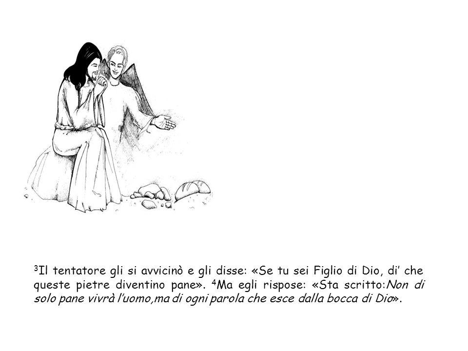 3Il tentatore gli si avvicinò e gli disse: «Se tu sei Figlio di Dio, di' che queste pietre diventino pane».