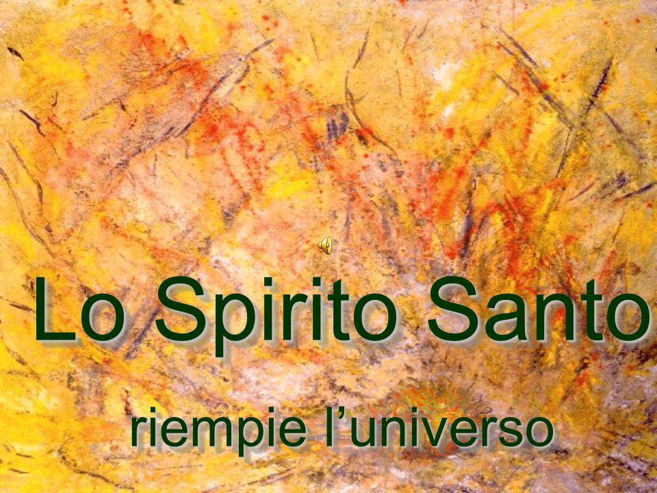 Lo Spirito Santo riempie l'universo