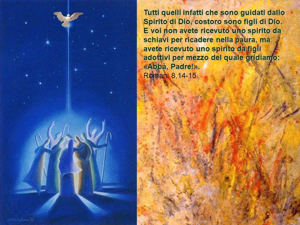 Tutti quelli infatti che sono guidati dallo Spirito di Dio, costoro sono figli di Dio.