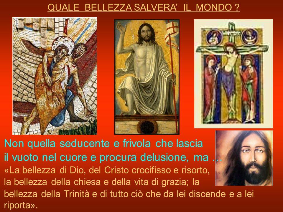 QUALE BELLEZZA SALVERA' IL MONDO