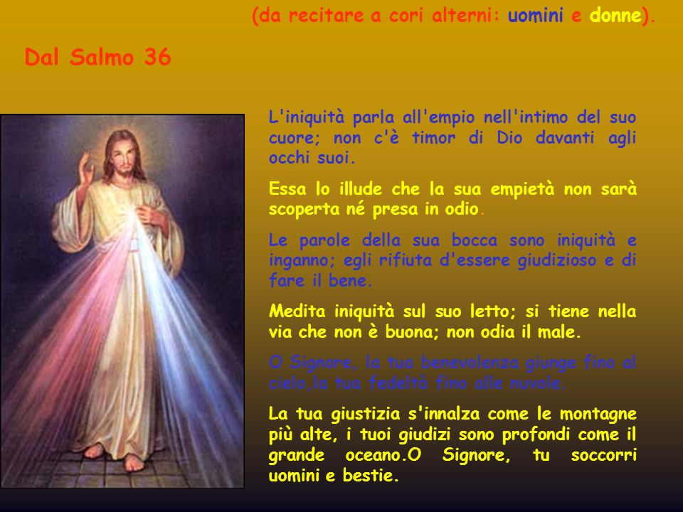 Dal Salmo 36 (da recitare a cori alterni: uomini e donne).