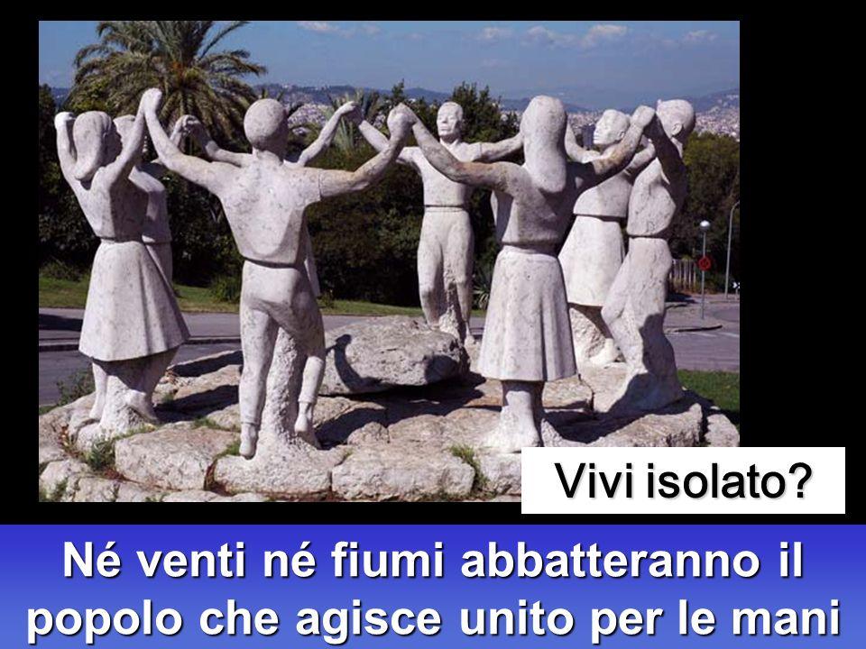Né venti né fiumi abbatteranno il popolo che agisce unito per le mani