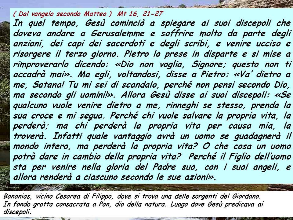 ( Dal vangelo secondo Matteo ) Mt 16, 21-27