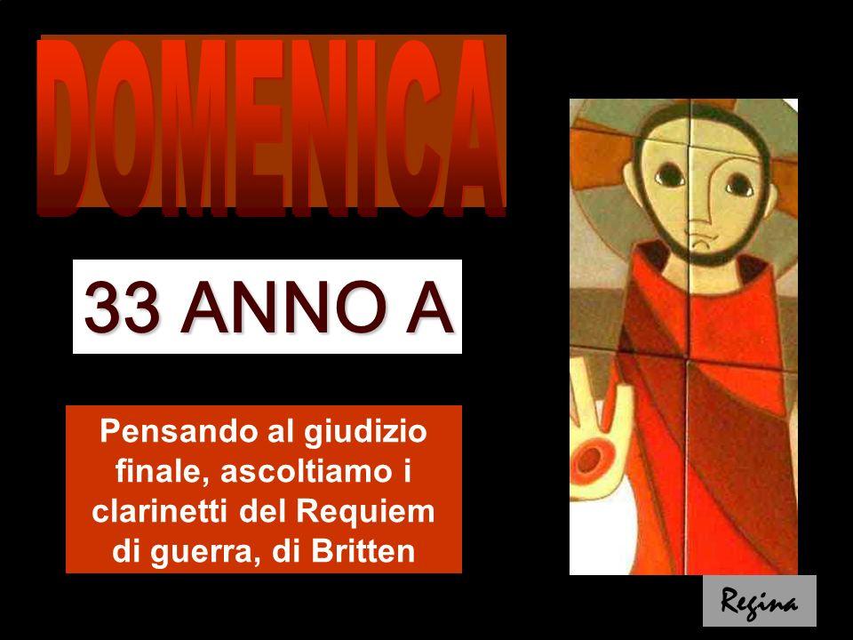 DOMENICA 33 ANNO A. Pensando al giudizio finale, ascoltiamo i clarinetti del Requiem di guerra, di Britten.