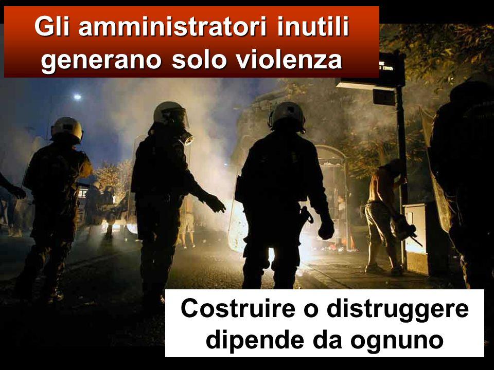 Gli amministratori inutili generano solo violenza