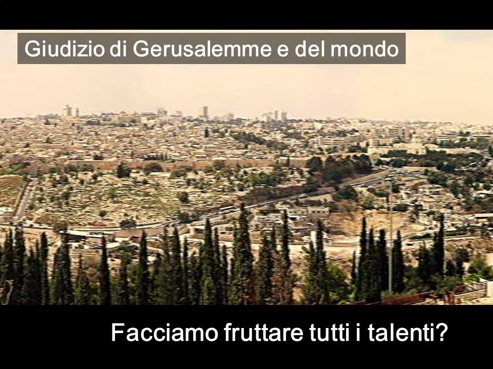Giudizio di Gerusalemme e del mondo Facciamo fruttare tutti i talenti