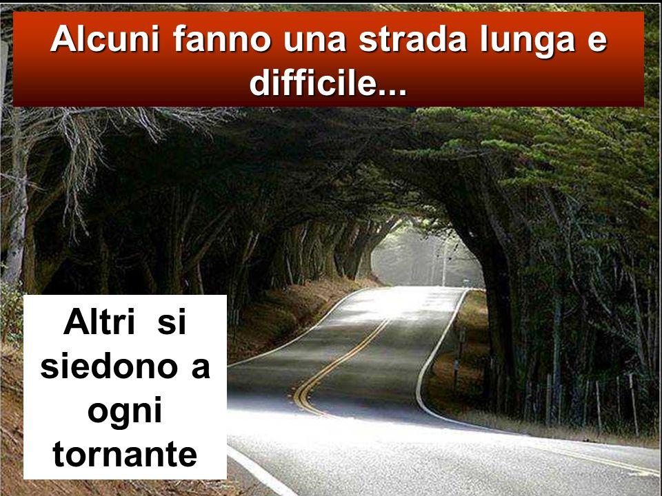 Alcuni fanno una strada lunga e difficile...