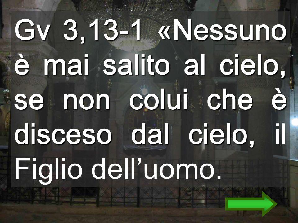 Gv 3,13-1 «Nessuno è mai salito al cielo, se non colui che è disceso dal cielo, il Figlio dell'uomo.