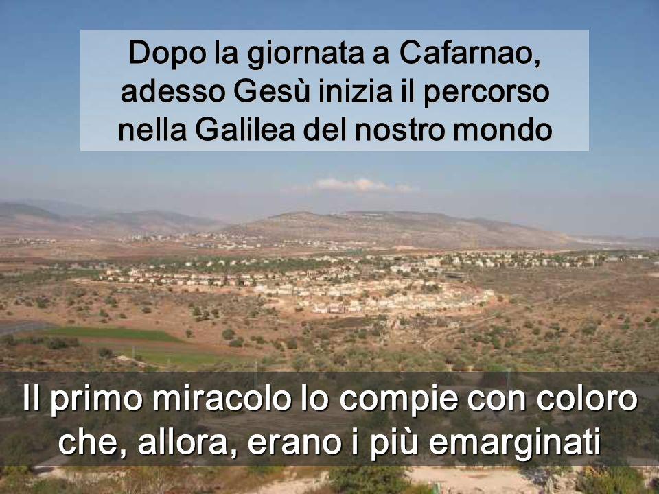 Dopo la giornata a Cafarnao, adesso Gesù inizia il percorso nella Galilea del nostro mondo