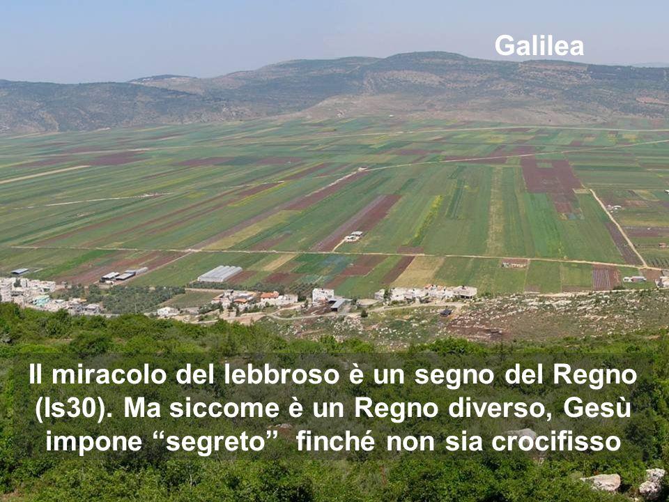 Galilea Il miracolo del lebbroso è un segno del Regno (Is30).