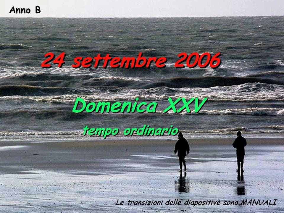 24 settembre 2006 Domenica XXV tempo ordinario Anno B