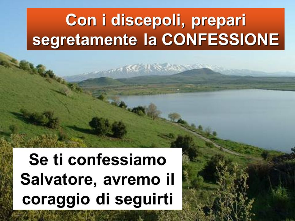 Con i discepoli, prepari segretamente la CONFESSIONE